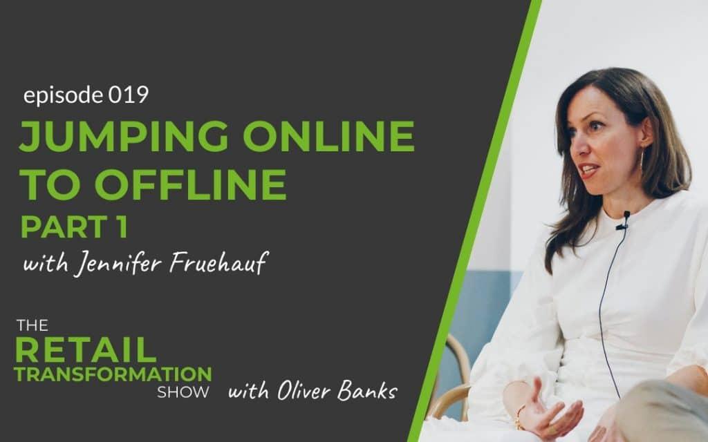 Jumping Online to Offline with Jennifer Fruehauf - The Retail Transformation Show