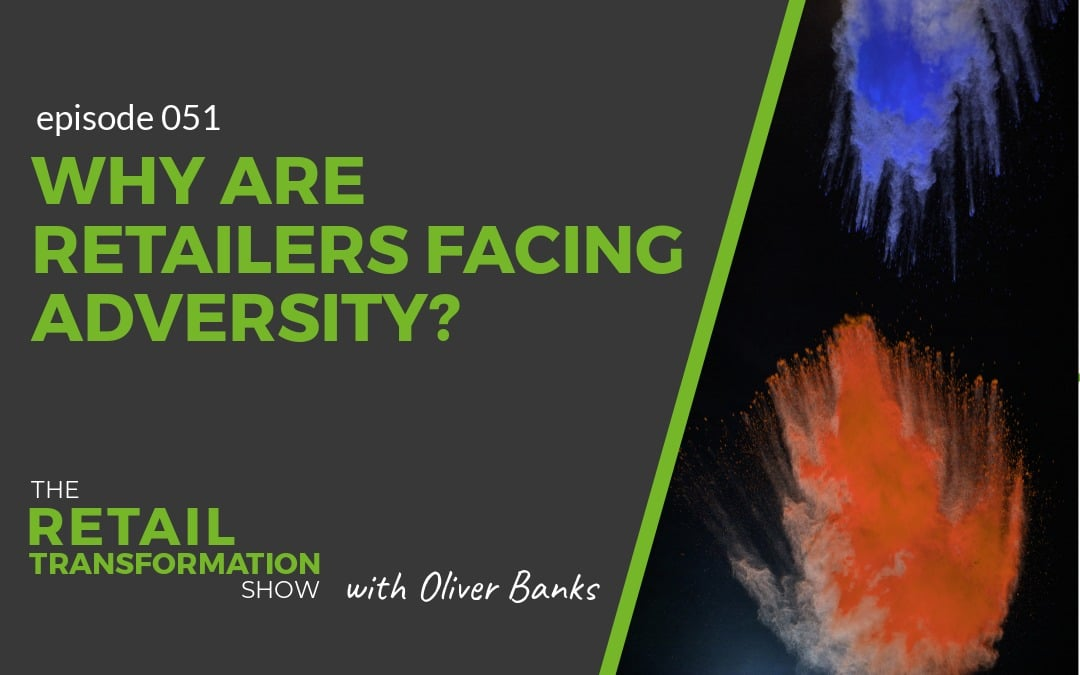 051: Why Are Retailers Facing Adversity?