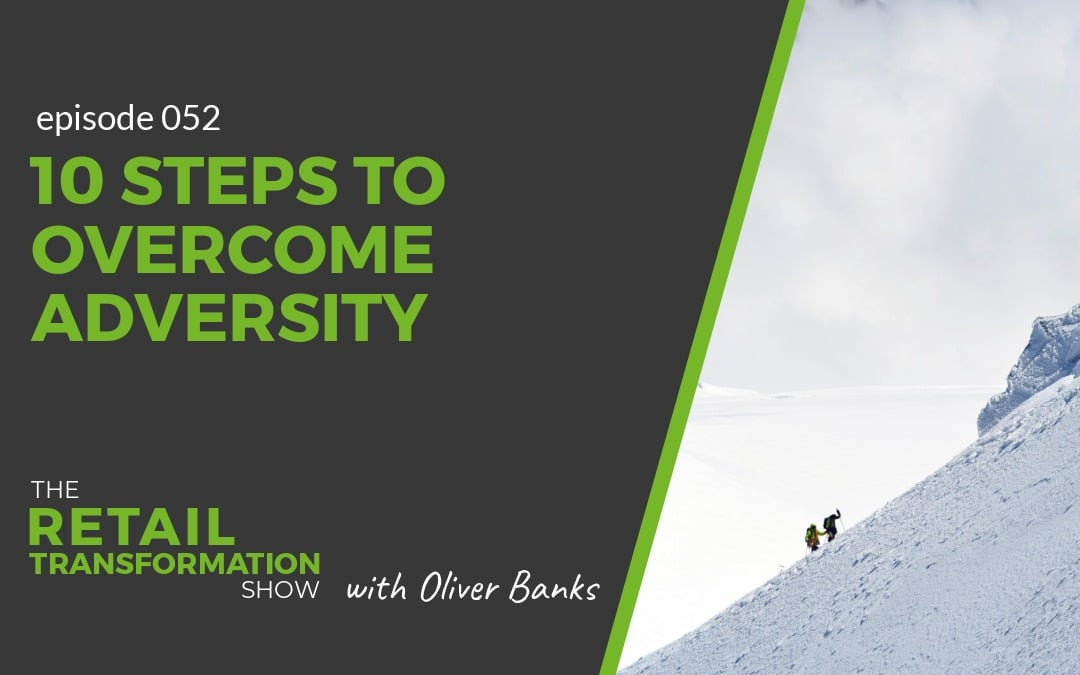 052: 10 Steps To Overcome Adversity