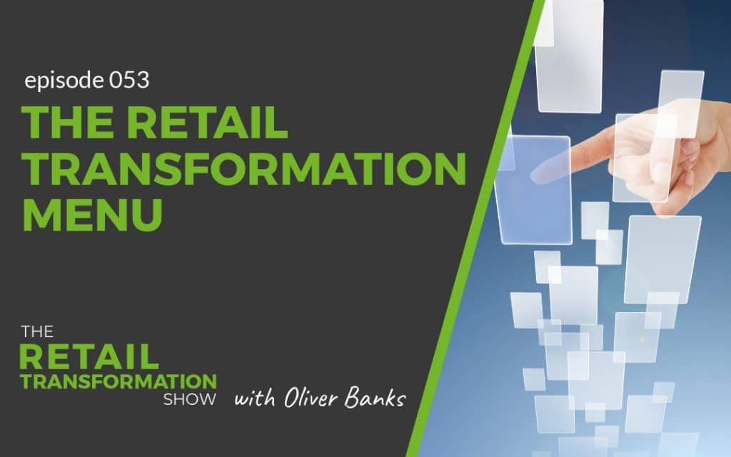 053: The Retail Transformation Menu - The Retail Transformation Show with Oliver Banks