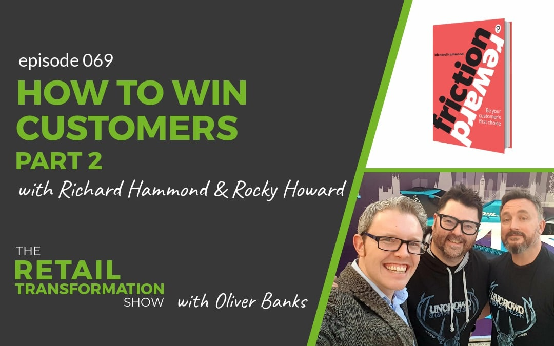 069: How To Win Customers (part 2) with Richard Hammond and Rocky Howard - The Retail Transformation Show with Oliver Banks