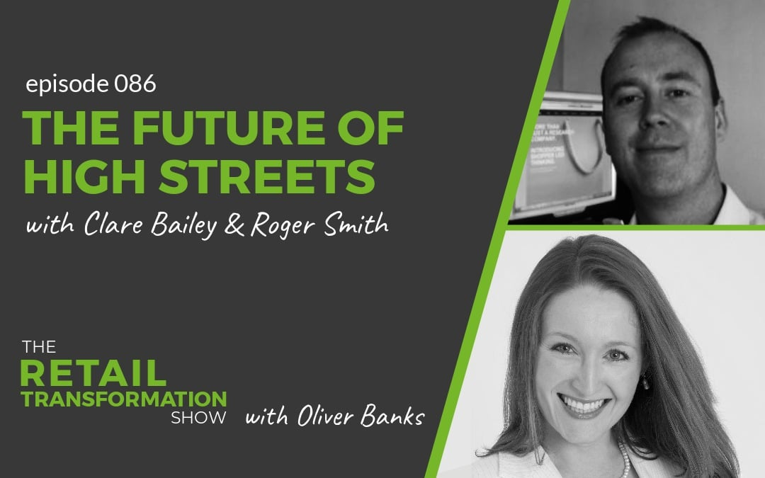 086: The Future Of High Streets with Clare Bailey and Roger Smith- The Retail Transformation Show with Oliver Banks