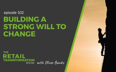 102: Building A Strong Will To Change