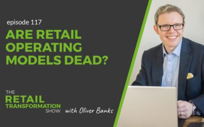 117: Are Retail Operating Models Dead?