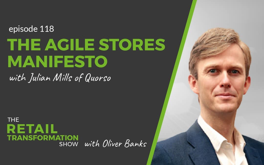 118: The Agile Stores Manifesto with Julian Mills - The Retail Transformation Show with Oliver Banks