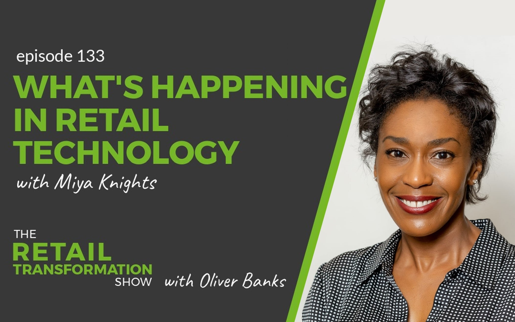 133: What's Happening In Retail Technology with Miya Knights - The Retail Transformation Show with Oliver Banks
