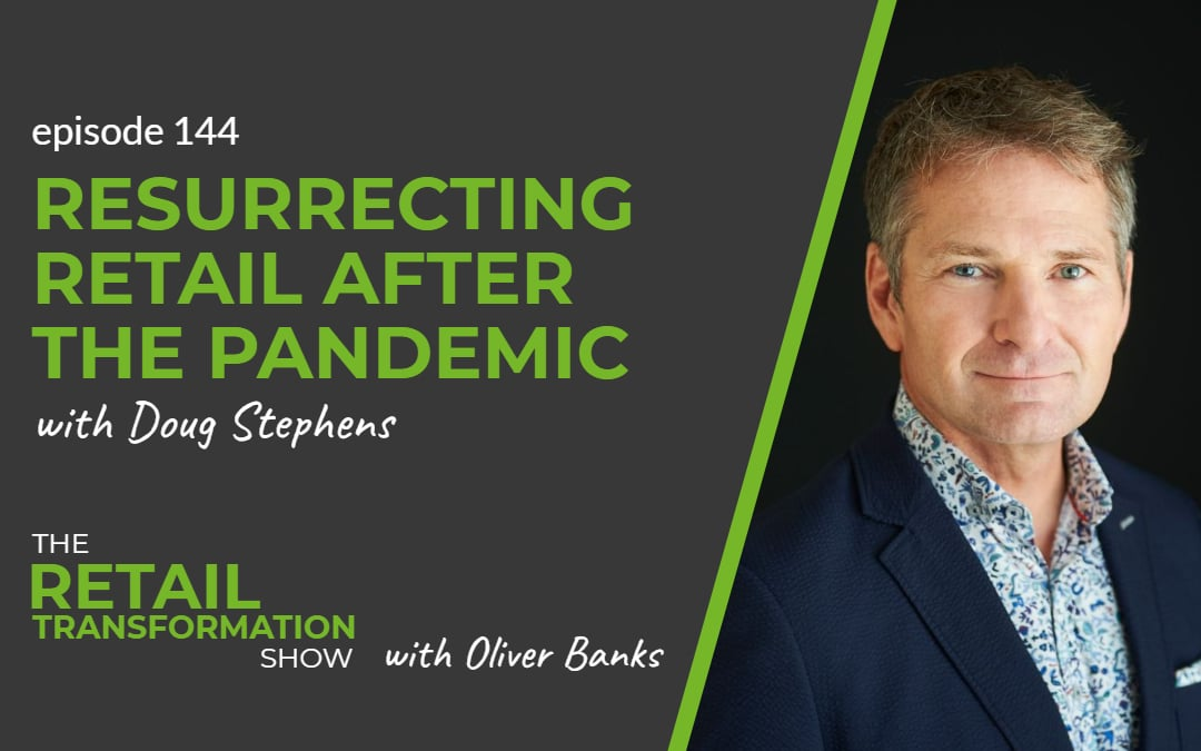 144: Resurrecting Retail After The Pandemic with Doug Stephens - The Retail Transformation Show with Oliver Banks